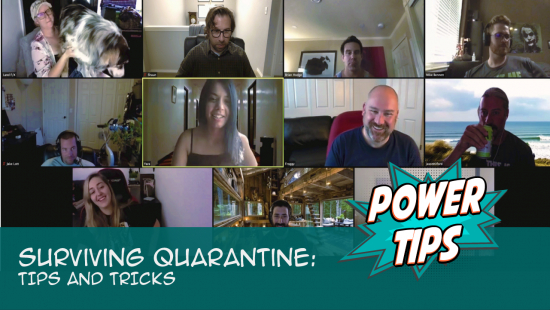 Power Tip: Surviving Quarantine, Tips and Tricks